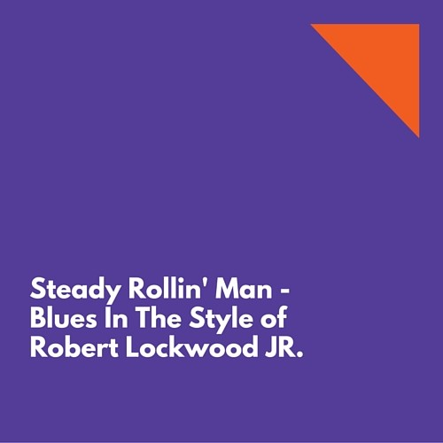 Steady Rollin Man Lesson - Robert Lockwood Jr Style